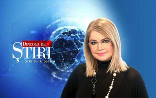 Dincolo de știri cu Cristina Țopescu